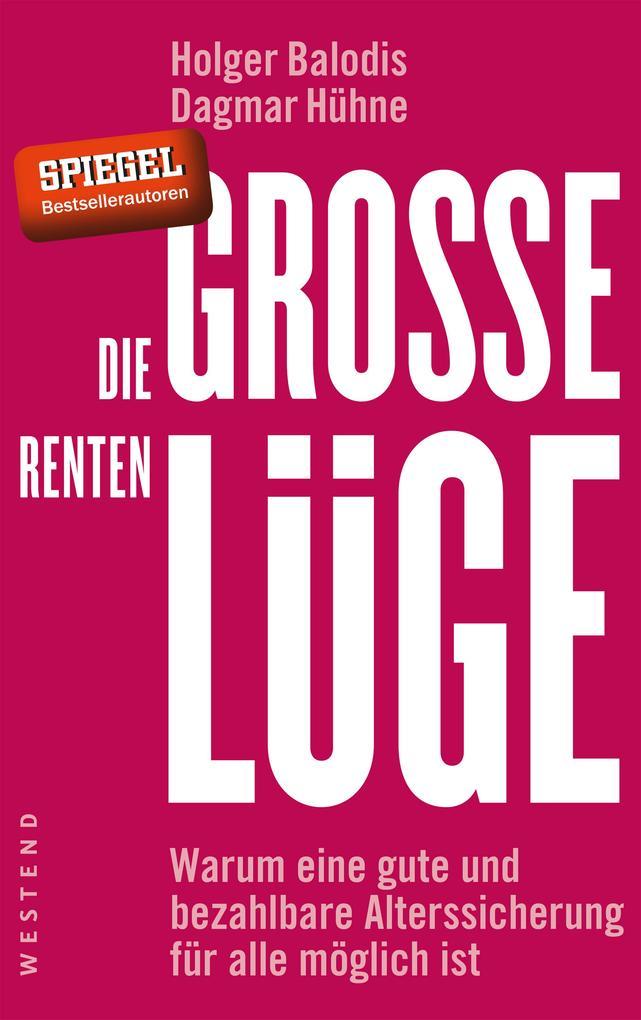 Die große Rentenlüge als Buch von Holger Balodis, Dagmar Hühne