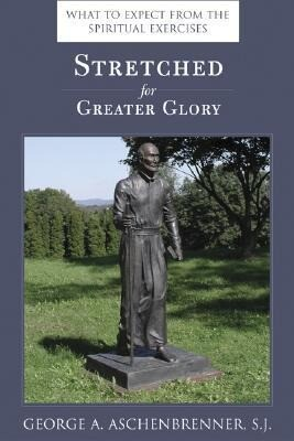 Stretched for Greater Glory: What to Expect from the Spiritual Exercises als Taschenbuch