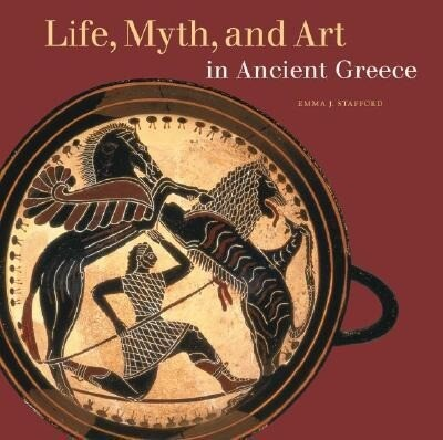 Life, Myth, and Art in Ancient Greece als Taschenbuch