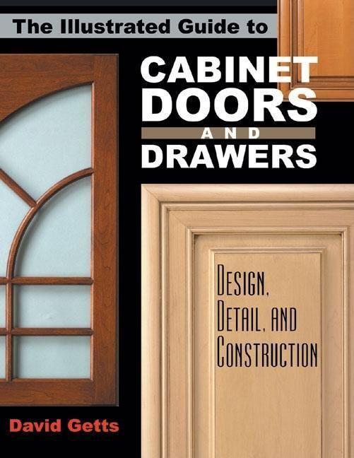 The Illustrated Guide to Cabinet Doors and Drawers: Design, Detail, and Construction als Taschenbuch