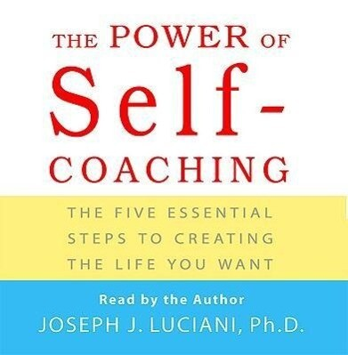Power of Self-Coaching: The Five Essential Steps to Creating the Life You Want als Hörbuch
