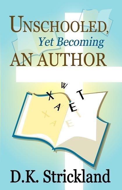 Unschooled, Yet Becoming an Author als Taschenbuch