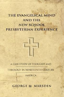 The Evangelical Mind and the New School Presbyterian Experience: A Case Study of Thought and Theology in Nineteenth-Century America als Taschenbuch