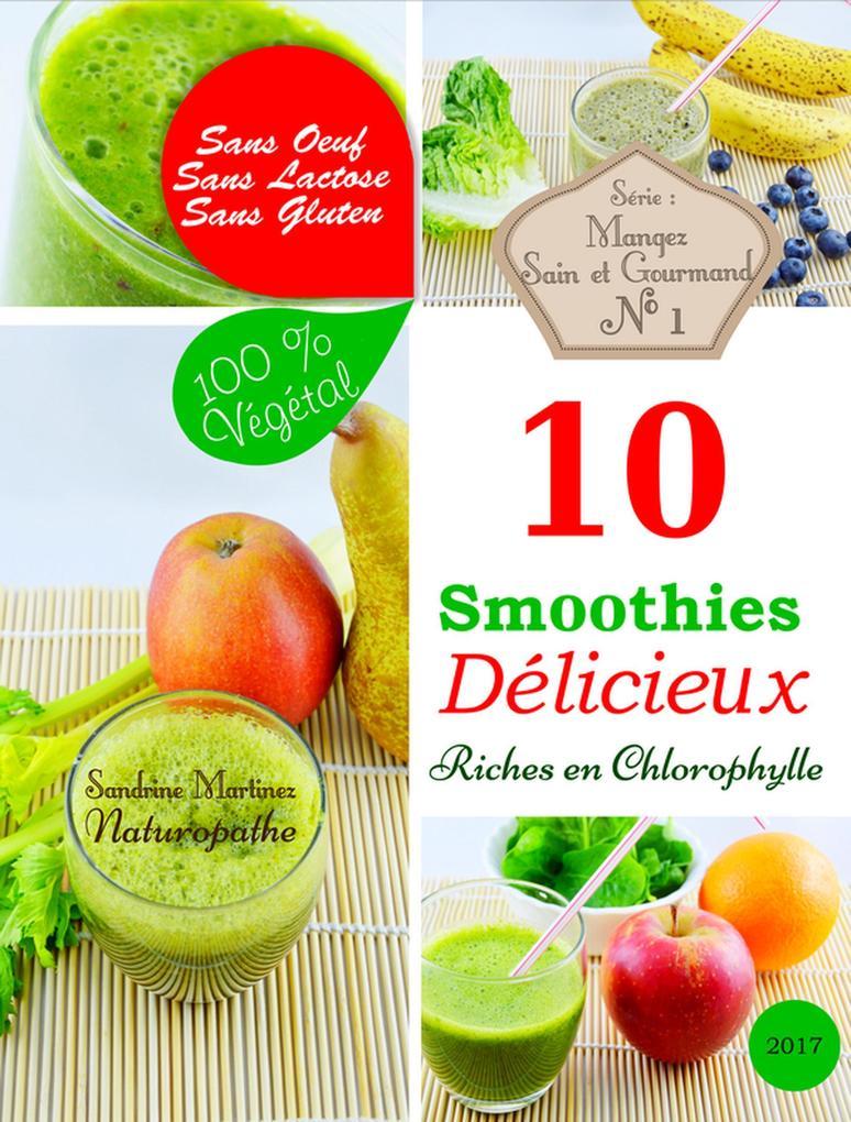 10 Smoothies Délicieux riches en Chlorophylle. Sans Oeuf. Sans Lactose. Sans Gluten. 100% Végétal (Mangez Sain & Gourmand, #1) als eBook von Sandr...
