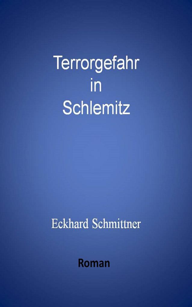 Terrorgefahr in Schlemitz als eBook von Eckhard Schmittner