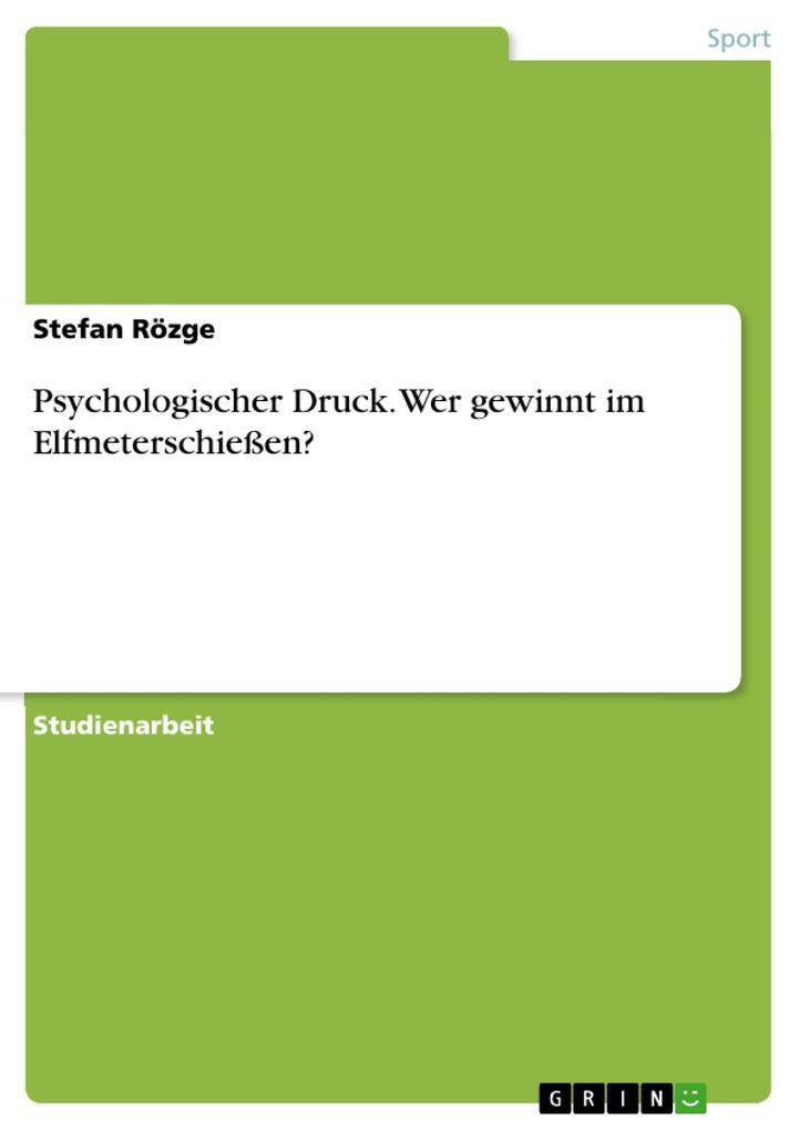 Psychologischer Druck. Wer gewinnt im Elfmeterschießen? als eBook von Stefan Rözge - GRIN Verlag