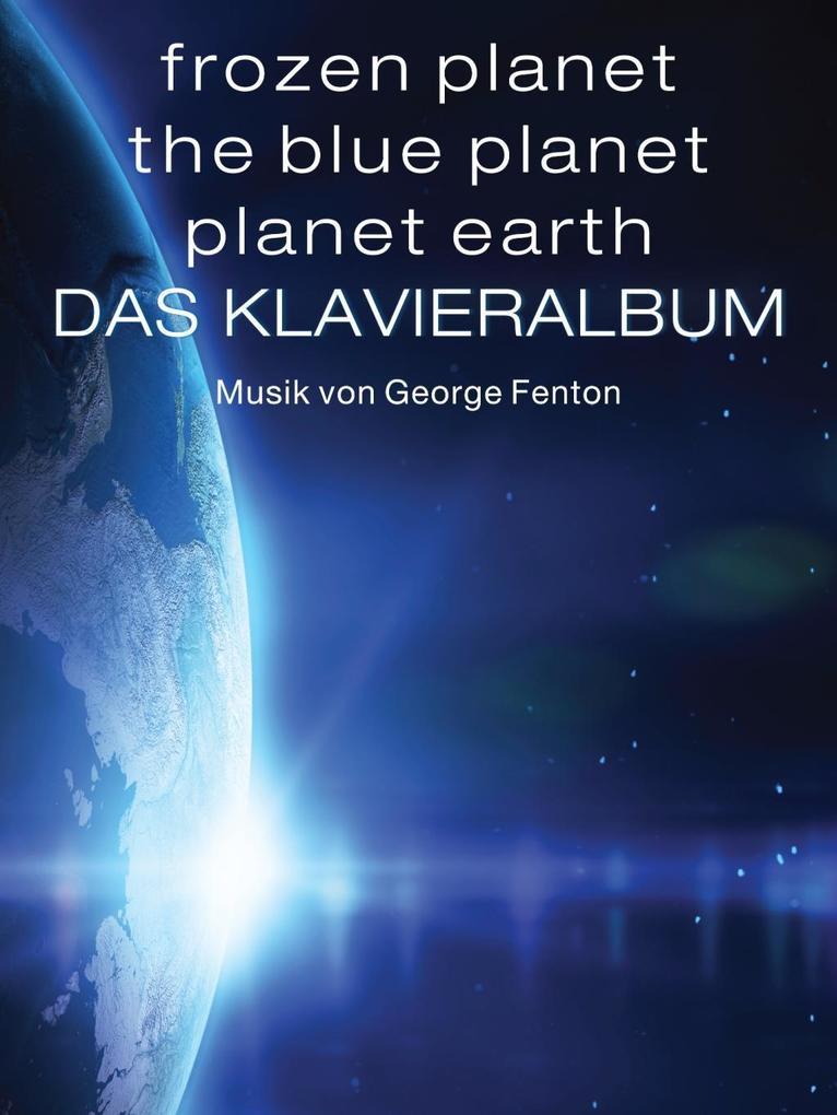 Frozen Planet, The Blue Planet, Planet Earth: Das Klavieralbum als eBook