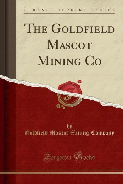 The Goldfield Mascot Mining Co (Classic Reprint...