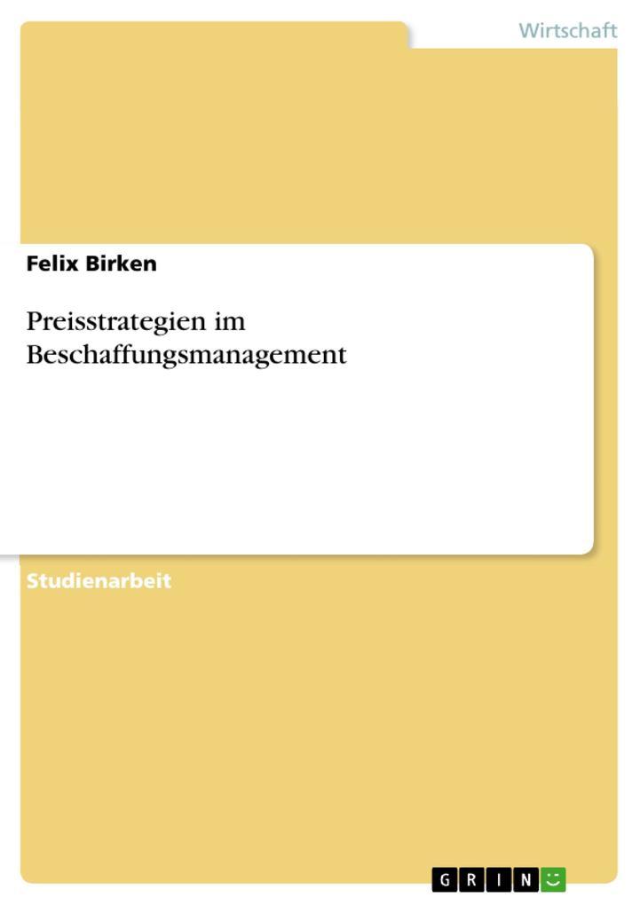 Preisstrategien im Beschaffungsmanagement als eBook von Felix Birken - GRIN Verlag