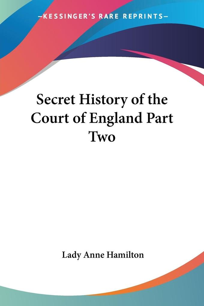 Secret History of the Court of England Part Two als Taschenbuch