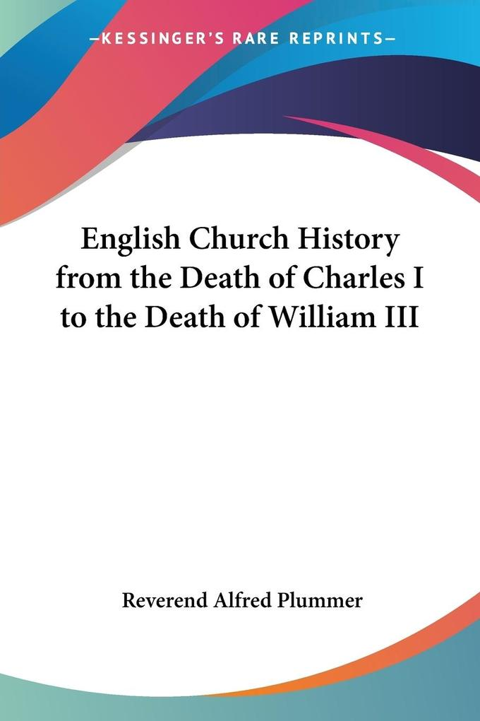 English Church History from the Death of Charles I to the Death of William III als Taschenbuch