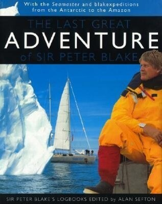 The Last Great Adventure of Peter Blake: With the Seamaster and Blakexpeditions from Antarctica to the Amazon: Sir Peter Blake's Logbooks als Buch