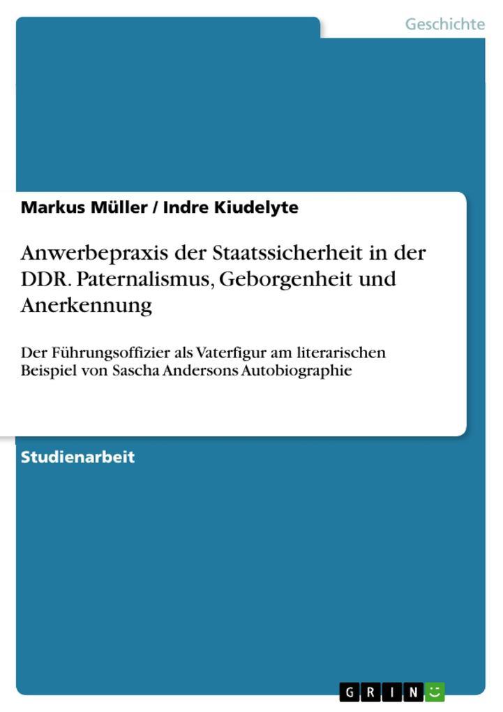 Anwerbepraxis der Staatssicherheit in der DDR. Paternalismus Geborgenheit und Anerkennung