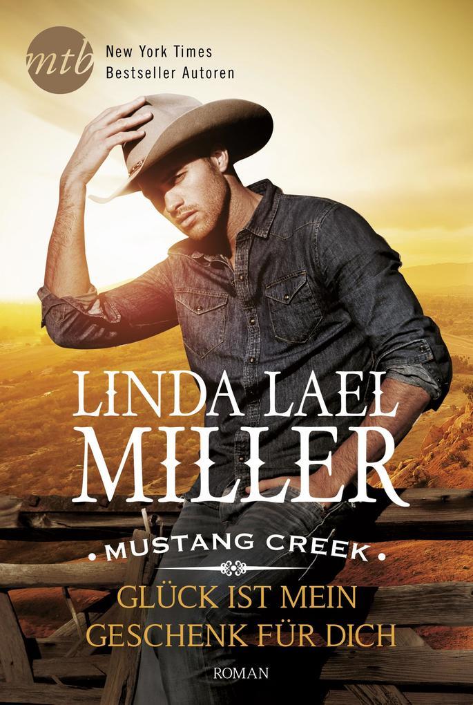 Mustang Creek - Glück ist mein Geschenk für dich als eBook