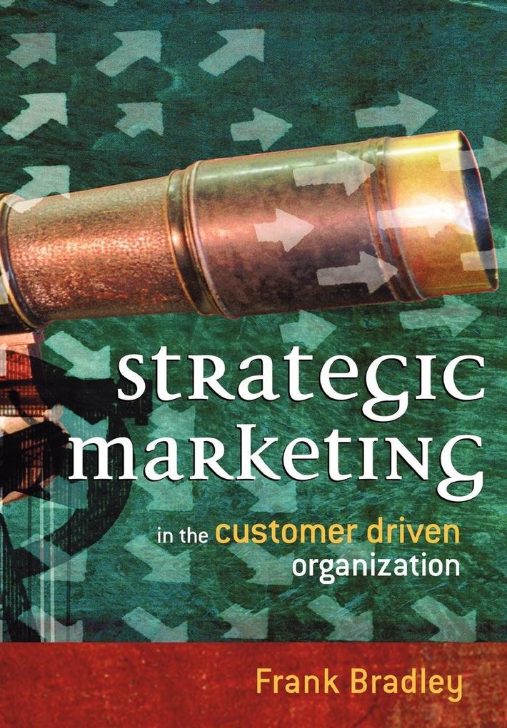 Strategic Marketing: In the Customer Driven Organization als Buch