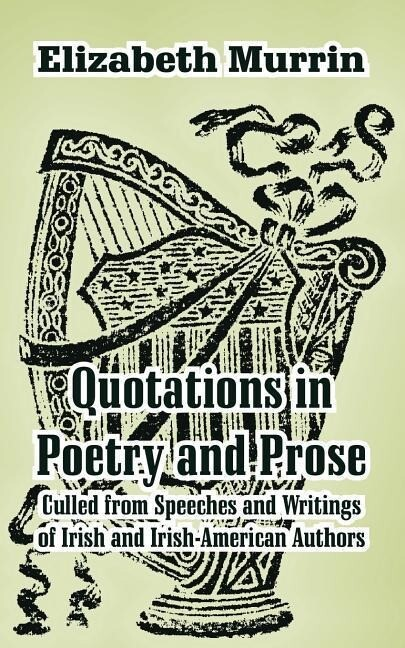 Quotations in Poetry and Prose: Culled from Speeches and Writings of Irish and Irish-American Authors als Taschenbuch