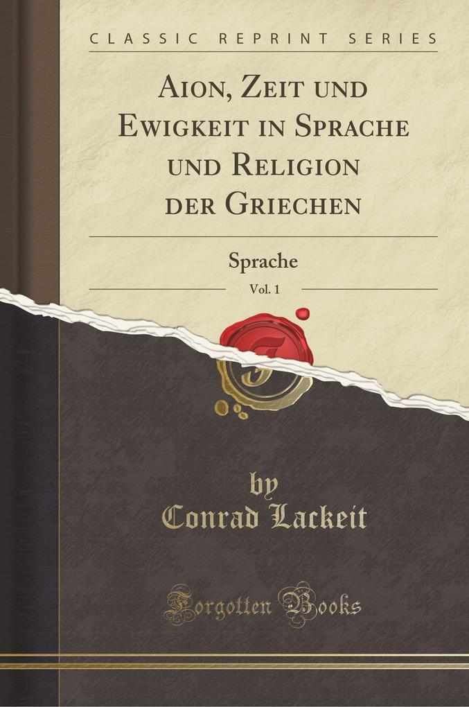 Aion, Zeit und Ewigkeit in Sprache und Religion der Griechen, Vol. 1