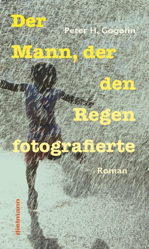 Der Mann, der den Regen fotografierte als Buch von Peter H. Gogolin