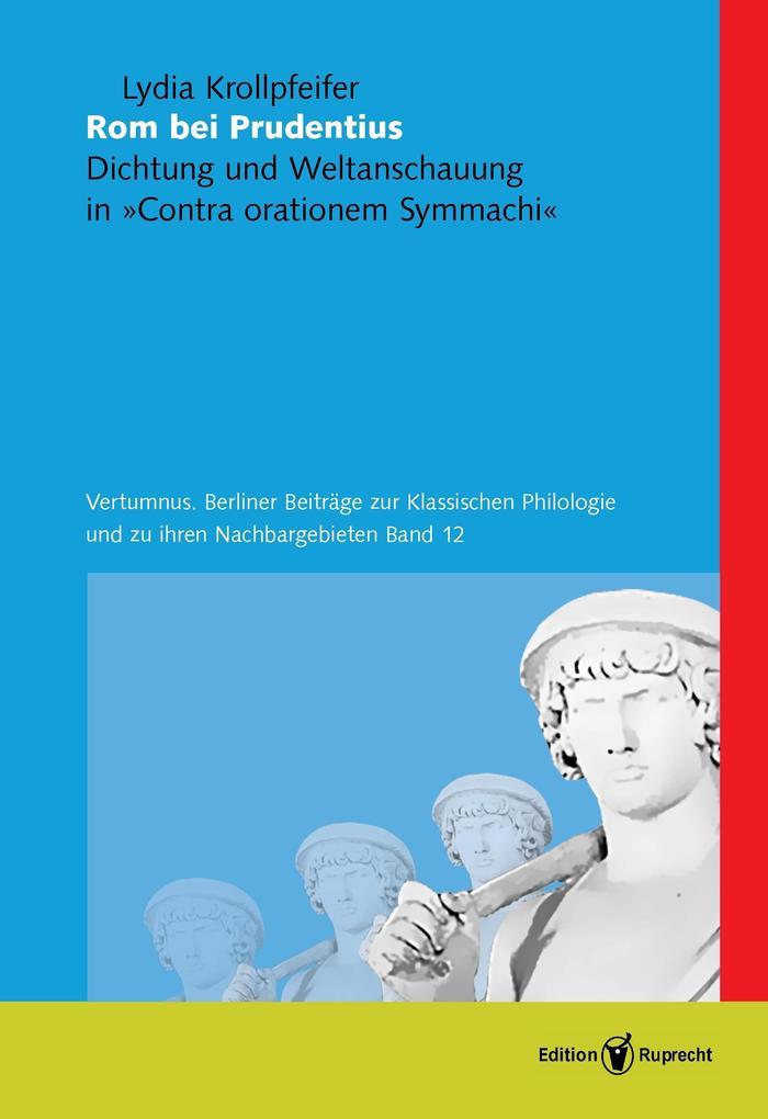 Rom bei Prudentius. Dichtung und Weltanschauung in »Contra orationem Symmachi« als eBook pdf