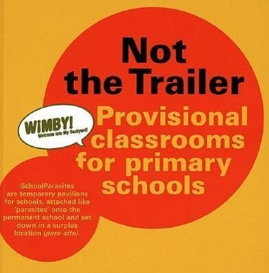 Not the Trailer: Provisional Classrooms for Primary Schools als Buch