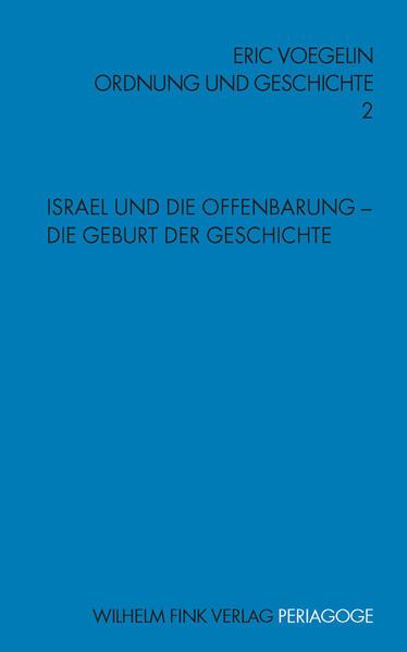Ordnung und Geschichte 2. Israel und die Offenbarung - Die Geburt der Geschichte als Buch