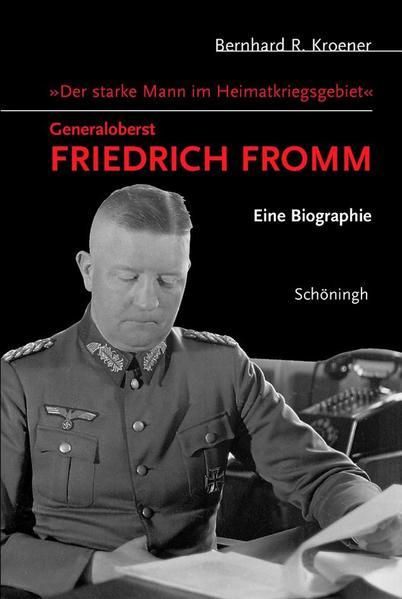 Der starke Mann im Heimatkriegsgebiet - Generaloberst Friedrich Fromm als Buch (gebunden)