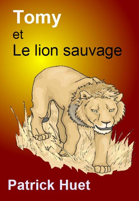 Tomy Et Le Lion Sauvage als eBook von Patrick Huet