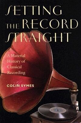 Setting the Record Straight: A Material History of Classical Recording als Buch