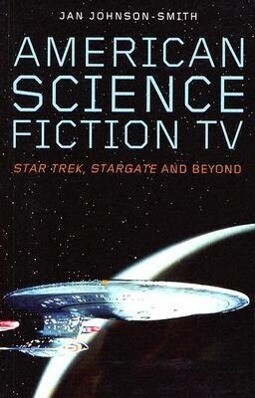 American Science Fiction TV: Star Trek, Stargate and Beyond als Taschenbuch