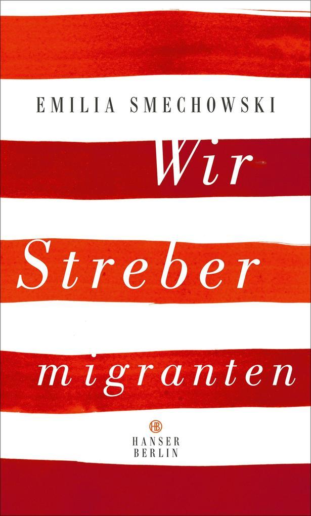Wir Strebermigranten als Buch von Emilia Smechowski