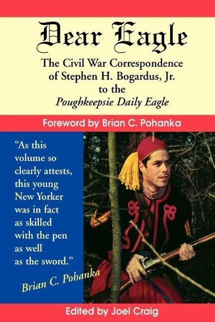 Dear Eagle: The Civil War Correspondence of Stephen H. Bogardus, Jr. to the Poughkeepsie Daily Eagle als Taschenbuch