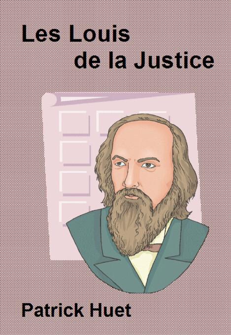 Les Louis De La Justice als eBook von Patrick Huet