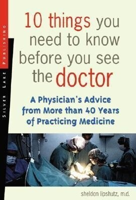 10 Things You Need to Know Before You See the Doctor: A Physician's Advice from More Than 40 Years of Practicing Medicine als Taschenbuch
