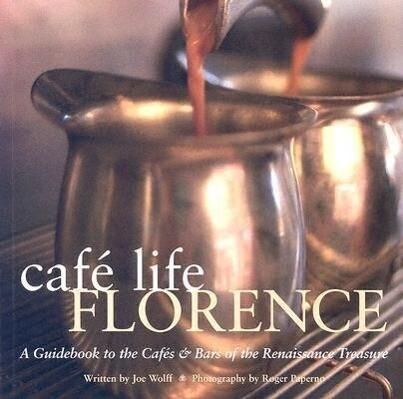 Cafe Life Florence: A Guidebook to the Cafes & Bars of the Renaissance Treasure als Taschenbuch