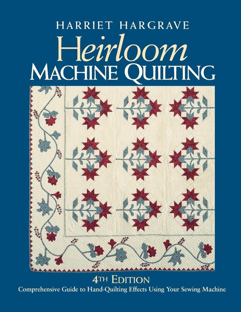 Heirloom Machine Quilting: A Comprehensive Guide to Hand-Quilting Effects Using Your Sewing Machine als Taschenbuch