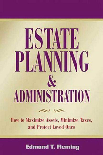 Estate Planning and Administration: How to Maximize Assets, Minimize Taxes, and Protect Loved Ones als Taschenbuch