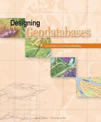 Designing Geodatabases: Case Studies in GIS Data Modeling als Taschenbuch