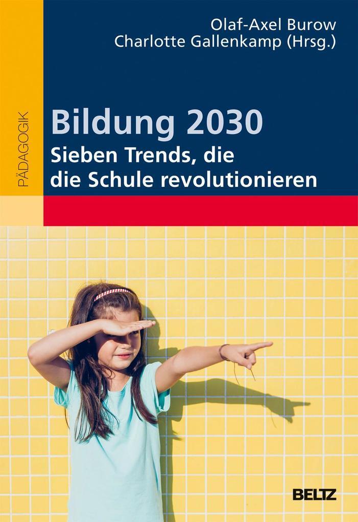 Bildung 2030 - Sieben Trends, die die Schule revolutionieren als Buch