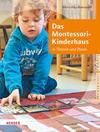 Das Montessori-Kinderhaus in Theorie und Praxis