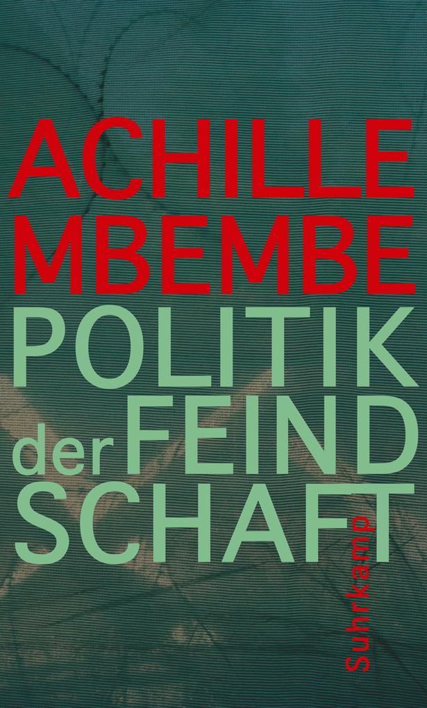 Politik der Feindschaft als Buch von Achille Mbembe