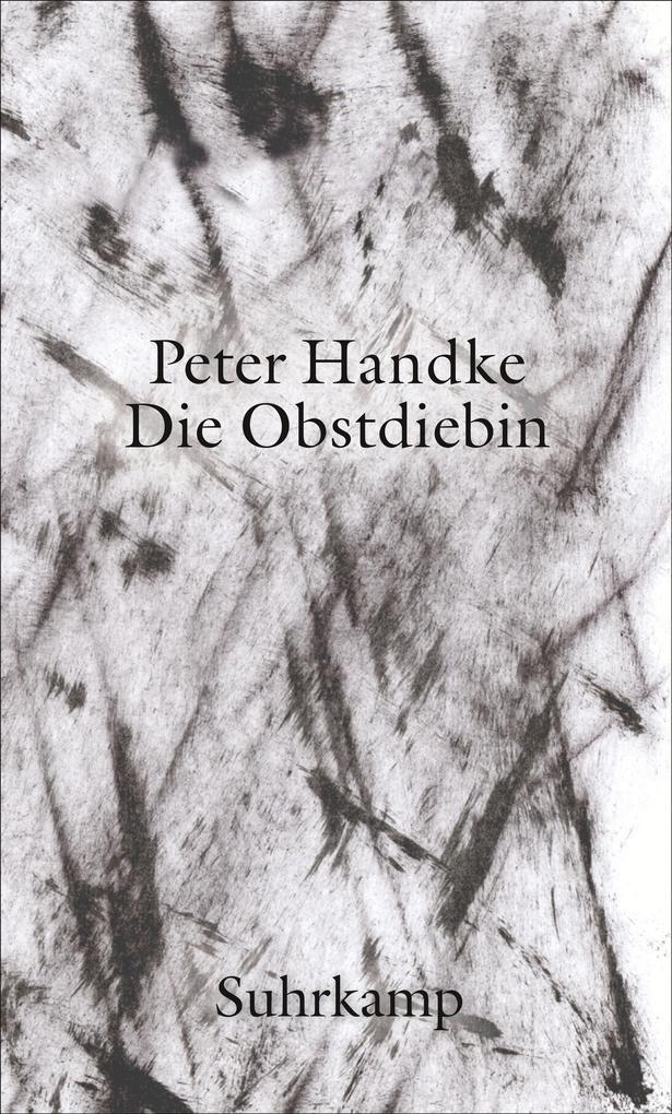 Die Obstdiebin oder Einfache Fahrt ins Landesinnere als Buch von Peter Handke