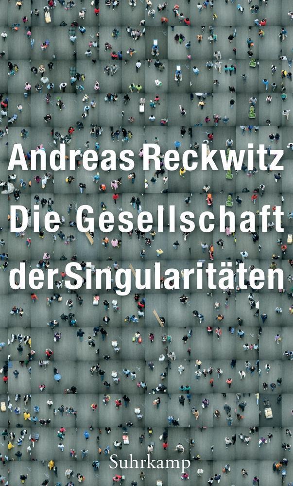 Die Gesellschaft der Singularitäten als Buch von Andreas Reckwitz