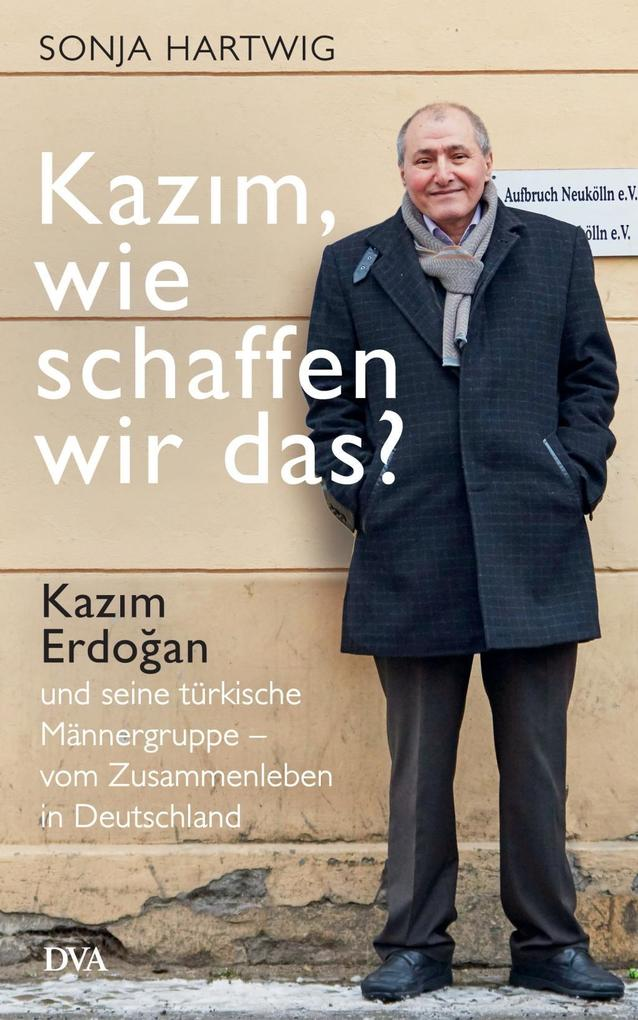 Kazim, wie schaffen wir das? als Buch von Sonja Hartwig