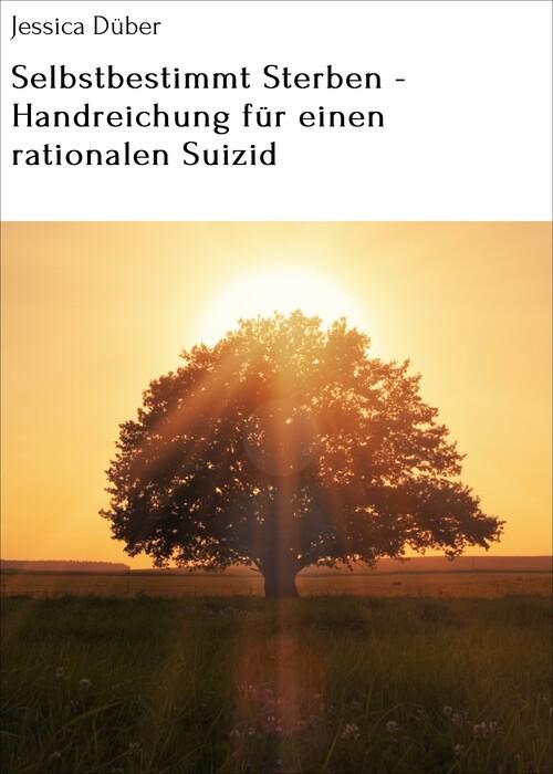 Selbstbestimmt Sterben - Handreichung für einen rationalen Suizid als eBook