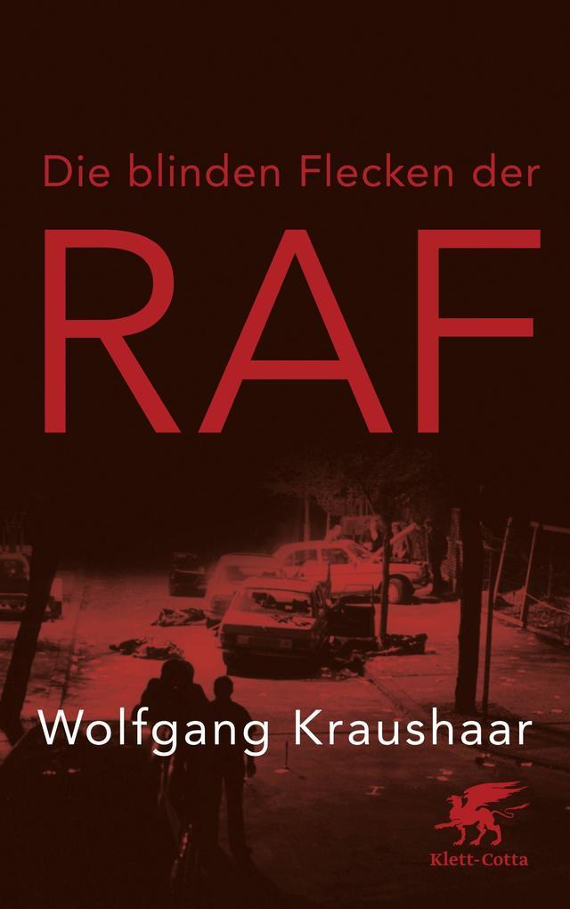 Die blinden Flecken der RAF als Buch von Wolfgang Kraushaar
