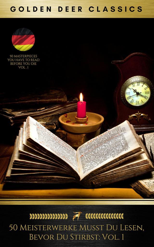 50 Meisterwerke Musst Du Lesen, Bevor Du Stirbst: Vol. 1 (Golden Deer Classics) als eBook