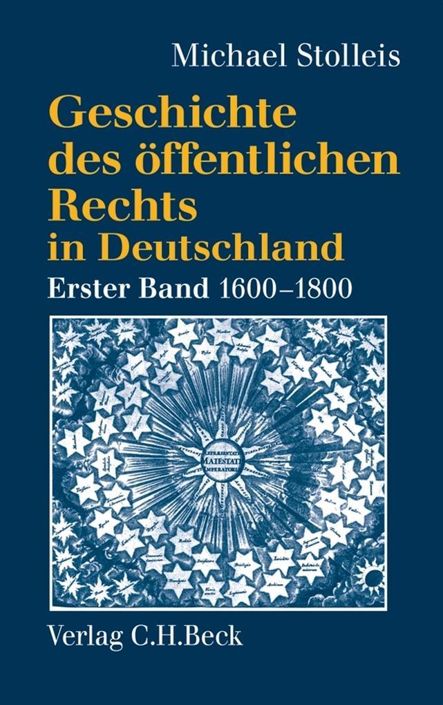 Geschichte des öffentlichen Rechts in Deutschland Bd. 1: Reichspublizistik und Policeywissenschaft 1600-1800 als eBook