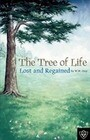 The Tree of Life Lost and Regained
