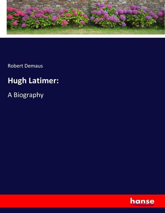 Hugh Latimer: als Buch von Robert Demaus