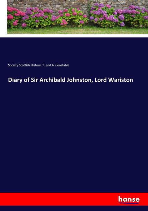 Diary of Sir Archibald Johnston, Lord Wariston als Buch von Society Scottish History, T. and A. Constable